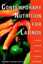 Contemporary Nutrition for Latinos :  A Latino Lifestyle Guide to Nutrition and Health - Judith C Rodriguez