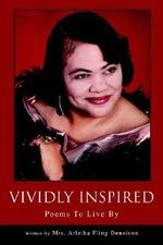 Vividly Inspired : Poems to Live by - Arletha Fling Dennison