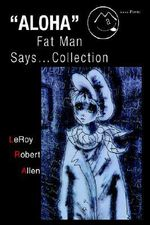 ALOHA Fat Man Says...Collection - LeRoy Robert Allen