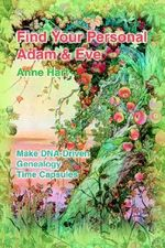 Find Your Personal Adam And Eve :  Make DNA-Driven Genealogy Time Capsules - Anne Hart