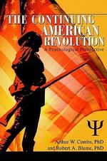 Continuing American Revolution :  A Psychological Perspective - Robert A Blume Ph.D