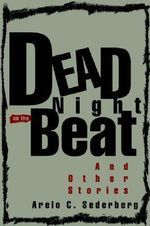 Dead Night on the Beat :  And Other Stories - Arelo C Sederberg