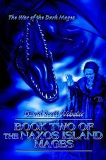 Book Two of the Naxos Island Mages : The War of the Dark Mages - David Scott Webster