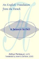 A Season in Hell : An English Translation from the French - Arthur Rimbaud