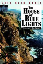 House of Blue Lights :  Voices in the Wind - Lois Ruth Scott