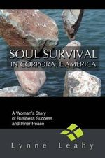 Soul Survival in Corporate America : A Woman's Story of Business Success and Inner Peace - Lynne Leahy