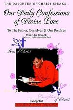 Our Daily Confessions of Divine Love :  To the Father, Ourselves & Our Brethren - Evangelist Dar Moore