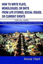 How to Write Plays, Monologues, or Skits from Life Stories, Social Issues, or Current Events : For All Ages - Anne Hart