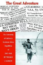 The Great Adventure : The University of California Southern Africa Expedition of 1947-1948 - Thomas J. Larson