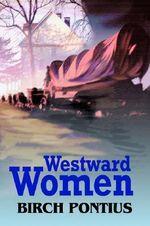 Westward Women - Birch Pontius