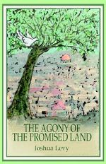 The Agony of the Promised Land - Joshua Levy
