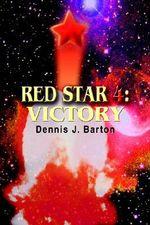 Red Star 4 : Victory - Dennis J. Barton