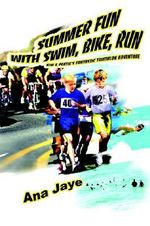 Summer Fun with Swim, Bike, Run : Kim & Peatie's Fantastic Triathlon Adventure - Ana Jaye