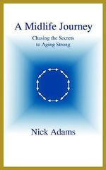 A Midlife Journey : Chasing the Secrets to Aging Strong - Nick Adams