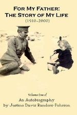 For My Father : The Story of My Life (1910-2000): Volume One of an Autobiography - Justine Davis Randers-Pehrson