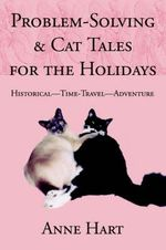 Problem-Solving and Cat Tales for the Holidays : Historical--Time-Travel--Adventure - Anne Hart