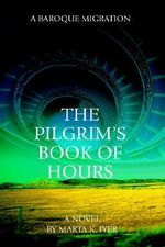 The Pilgrim's Book of Hours : A Baroque Migration - Marta K. Iyer