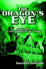 The Dragon's Eye : Book One in the 'Dragon's Eye' Trilogy - Garrett Luttrell
