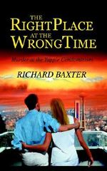 The Right Place at the Wrong Time : Murder at the Yuppie Condominium - Richard Baxter