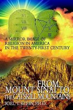 From Mount Sinai to the Catskill Mountains : A Mirror Image of Religion in America in the Twenty-First Century - Joel T. Klein