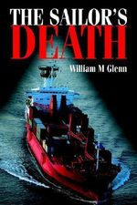 The Sailor's Death : A Biblical, Historical, and Theological Guide for ... - William M. Glenn