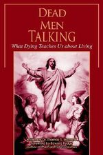 Dead Men Talking : What Dying Teaches Us about Living - Thomas S. Warren II