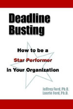 Deadline Busting : How to Be a Star Performer in Your Organization - Jeffrey Ford Ph.D.