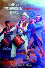 George Washington Jones : Re-Winning of the West - Ronald E. Runge