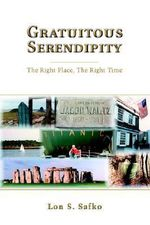 Gratuitous Serendipity : The Right Place, the Right Time - Lon S. Safko