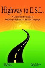 Highway to E.S.L. : A User-Friendly Guide to Teaching English as a Second Language - B. a. Tesol Dang