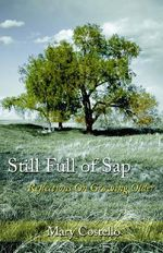 Still Full of SAP : Reflections on Growing Older - Mary Costello