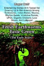 Fresh Earthworms Taste Green : (The Early Years) - Roger Huff