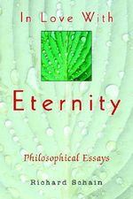 In Love with Eternity : Philosophical Essays - Richard Schain