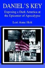 Daniel's Key : Exposing a Dark America at the Epicenter of Apocalypse - Lori Anne Holt