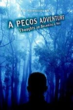 A Pecos Adventure : Thoughts on Becoming a Man - Fred Hardwicke M. D.