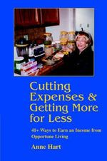 Cutting Expenses and Getting More for Less : 41+ Ways to Earn an Income from Opportune Living - Anne Hart