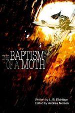 The Baptism of a Moth - L. B. Eldridge