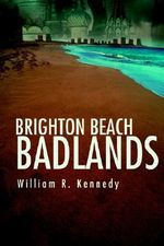 Brighton Beach Badlands - William R. Kennedy