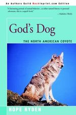 God's Dog :  A Celebration of the North American Coyote - Hope Ryden