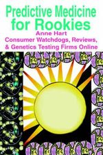 Predictive Medicine for Rookies : Consumer Watchdogs, Reviews, & Genetics Testing Firms Online - Anne Hart