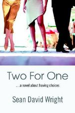 Two for One : ...a Novel about Having Choices - Sean David Wright
