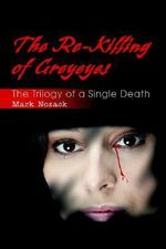 The Re-Killing of Greyeyes : The Trilogy of a Single Death - Mark Lee Nosack