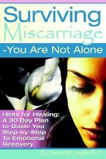 Surviving Miscarriage : --You Are Not Alone - Stacy PhD McLaughlin