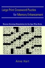 Large Print Crossword Puzzles for Memory Enhancement : Neuron-Growing Stimulation for the Age-Wise Brain - Anne Hart
