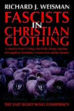 Fascists in Christian Clothing : The Vast Right Wing Conspiracy - Richard J. Weisman