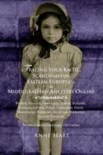 Tracing Your Baltic, Scandinavian, Eastern European, & Middle Eastern Ancestry Online - Anne Hart