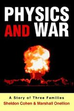 Physics and War : A Story of Three Families - Sheldon Cohen