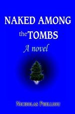 Naked Among the Tombs - Nicholas Philliou