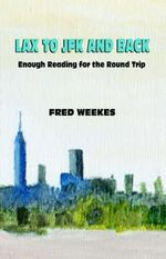 Lax to JFK and Back : Enough Reading for the Round Trip - Frederic D Weekes