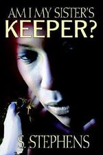 Am I My Sister's Keeper? - S. Stephens